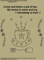 "Primitive Stitchery Pattern, "" Come and share a pot of tea. My home is warm and my friendship is free!"""