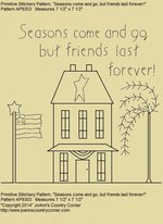 "Primitive Stitchery Pattern House ""Seasons come and go, but friends last forever!"""