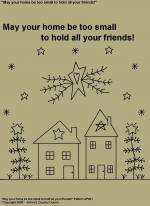 "Primitive Stitchery Pattern, ""May your home be too small to hold all your friends!"""