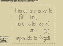 "Primitive Stitchery Pattern, ""Friends are easy to find, hard to let go of, and impossible to forget!"""